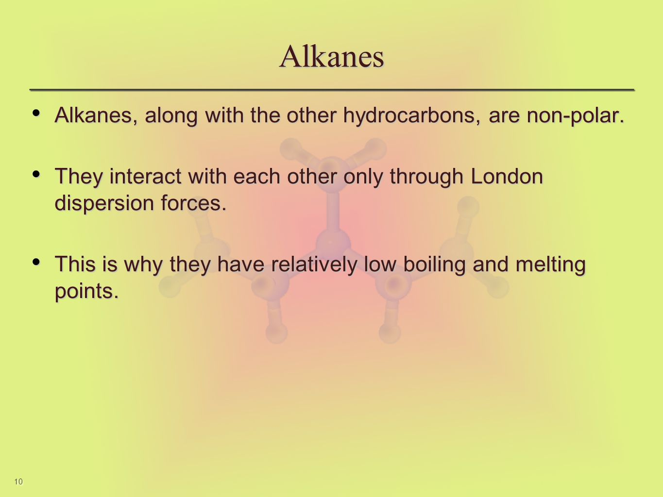 10 Alkanes Alkanes, along with the other hydrocarbons, are non-polar. Alkanes, along with the other hydrocarbons, are non-polar. They interact with ea