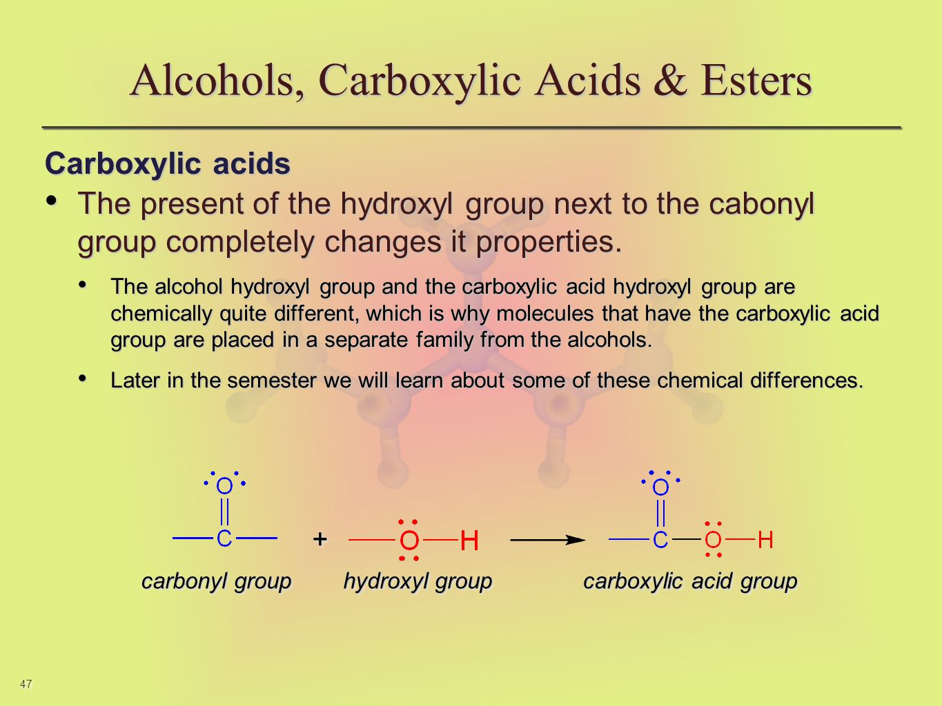 47 Alcohols, Carboxylic Acids & Esters Carboxylic acids The present of the hydroxyl group next to the cabonyl group completely changes it properties.