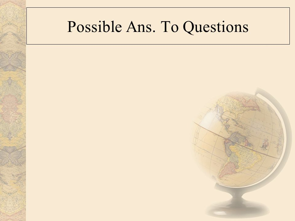 Possible Ans. To Questions
