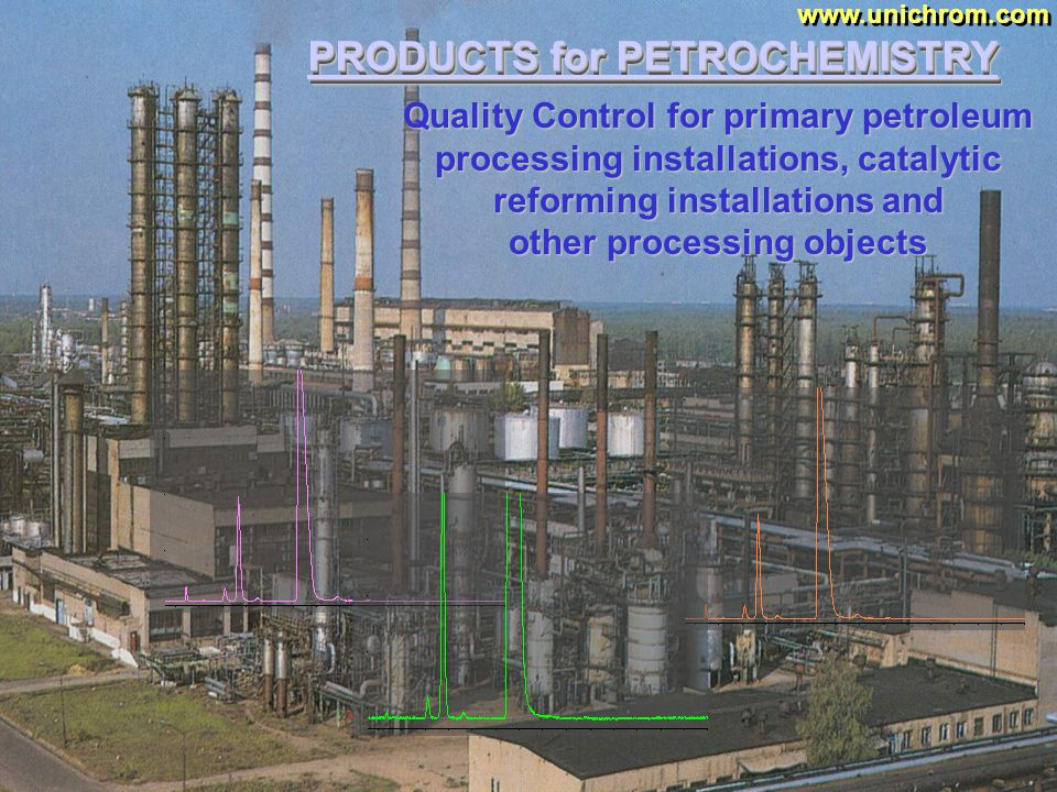 PRODUCTS for PETROCHEMISTRY www.unichrom.com Precise purity determination for benzene, toluene, xylene and another petrochemical products