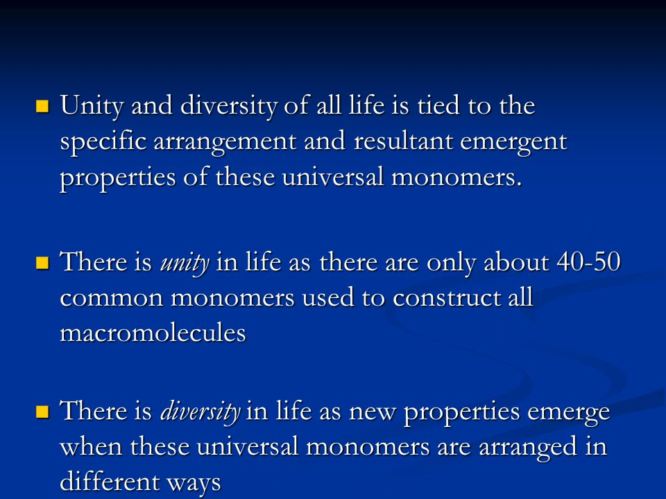 Unity and diversity of all life is tied to the specific arrangement and resultant emergent properties of these universal monomers. Unity and diversity
