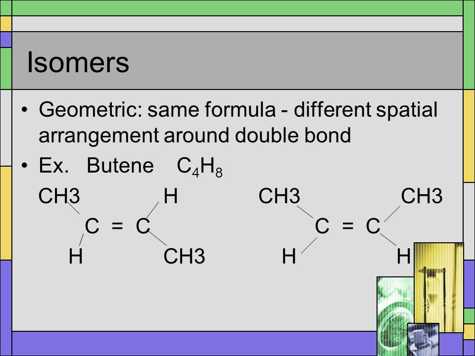 Isomers Optical (also called enantiomers): same formula - mirror images of the same covalent bonds Ex.