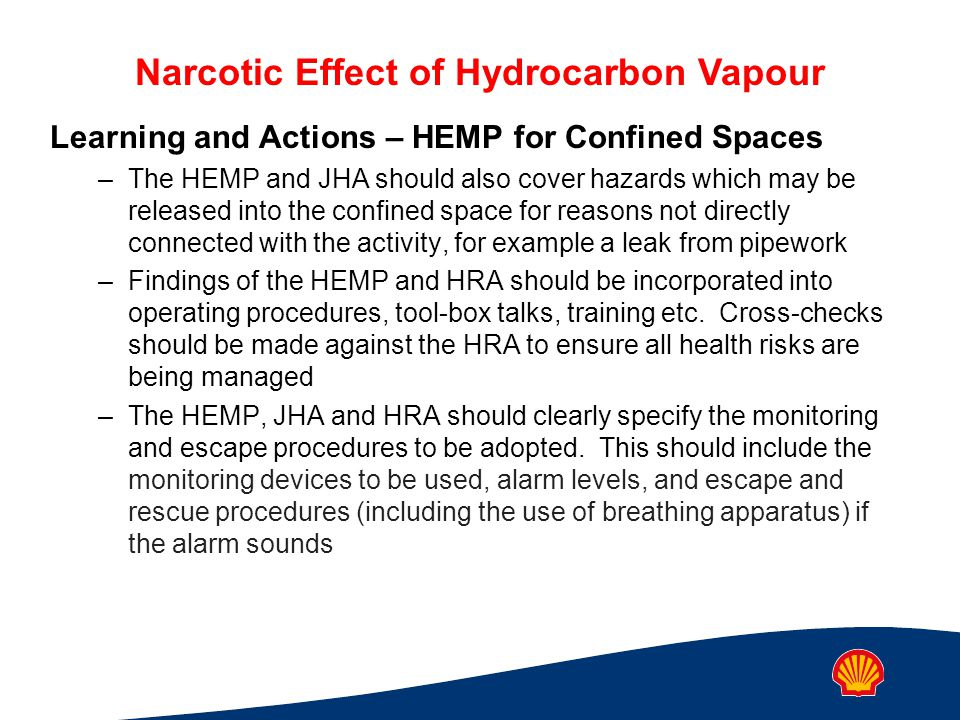 Narcotic Effect of Hydrocarbon Vapour Learning and Actions – HEMP for Confined Spaces –The HEMP and JHA should also cover hazards which may be release