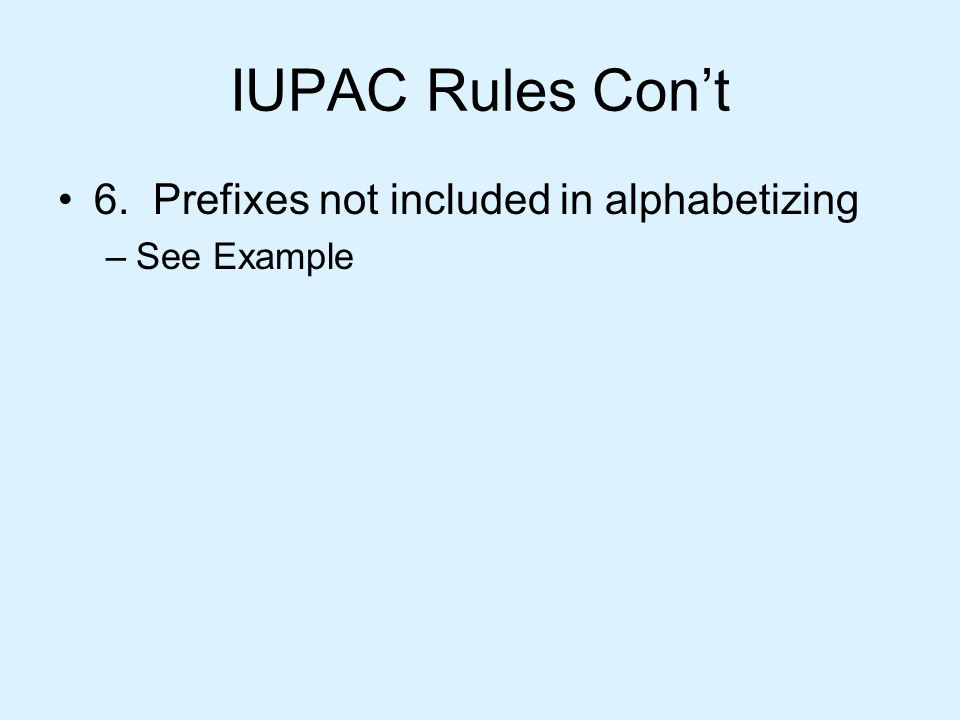 IUPAC Rules Con't 6. Prefixes not included in alphabetizing –See Example