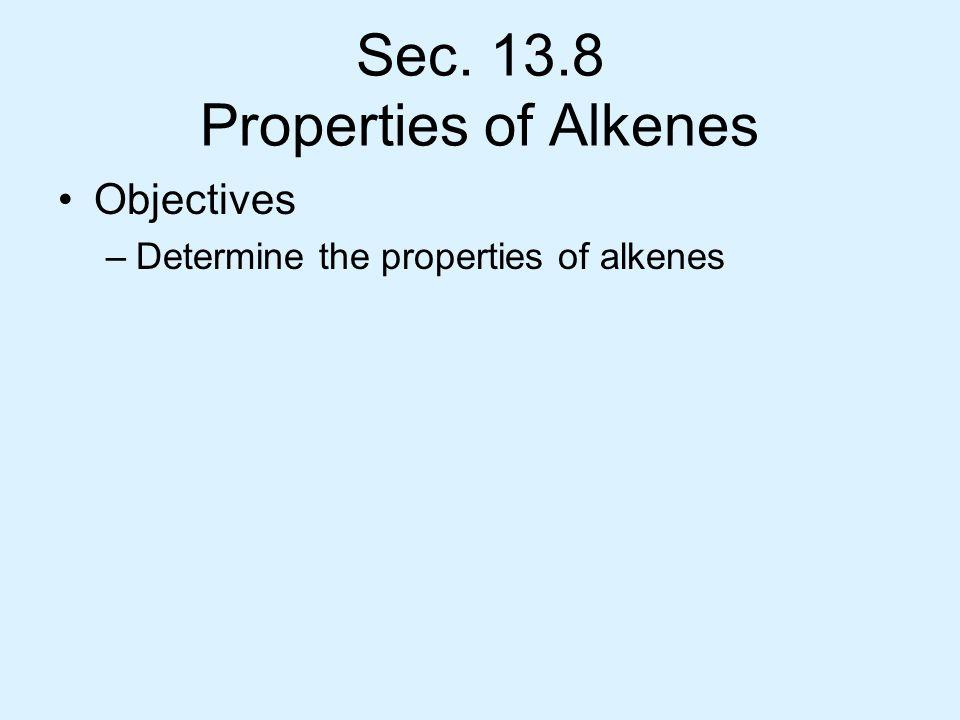 Sec. 13.8 Properties of Alkenes Objectives –Determine the properties of alkenes