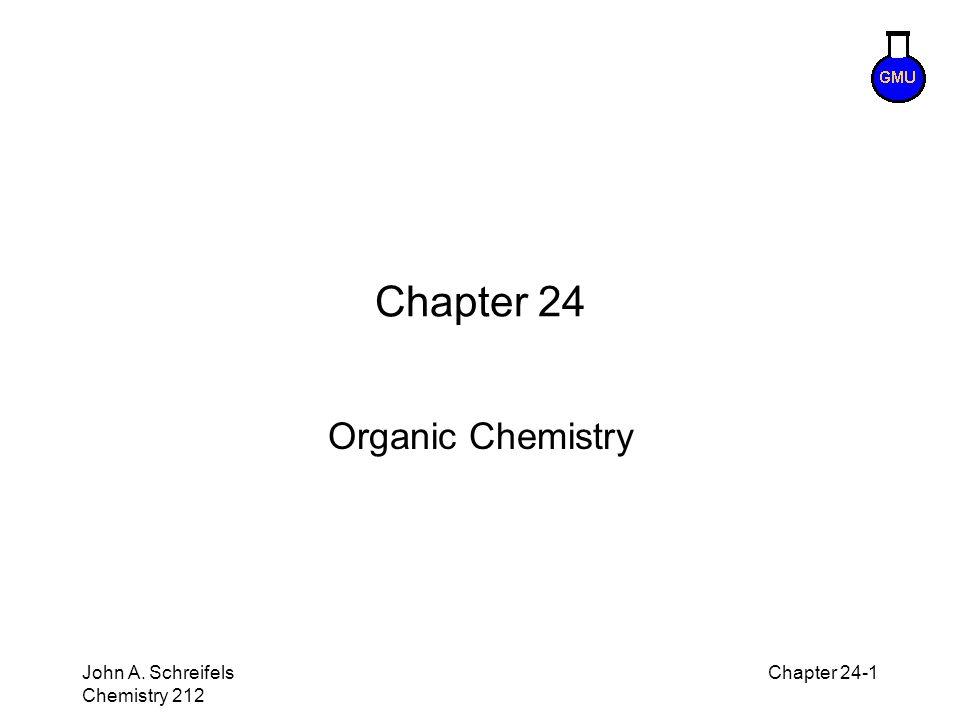 8–1 John A. Schreifels Chemistry 212 Chapter 24-1 Chapter 24 Organic Chemistry