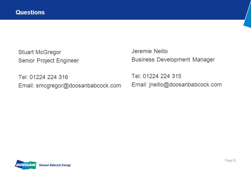 Page 20 Questions Stuart McGregor Senior Project Engineer Tel: 01224 224 316 Email: smcgregor@doosanbabcock.com Jeremie Neillo Business Development Manager Tel: 01224 224 315 Email: jneillo@doosanbabcock.com
