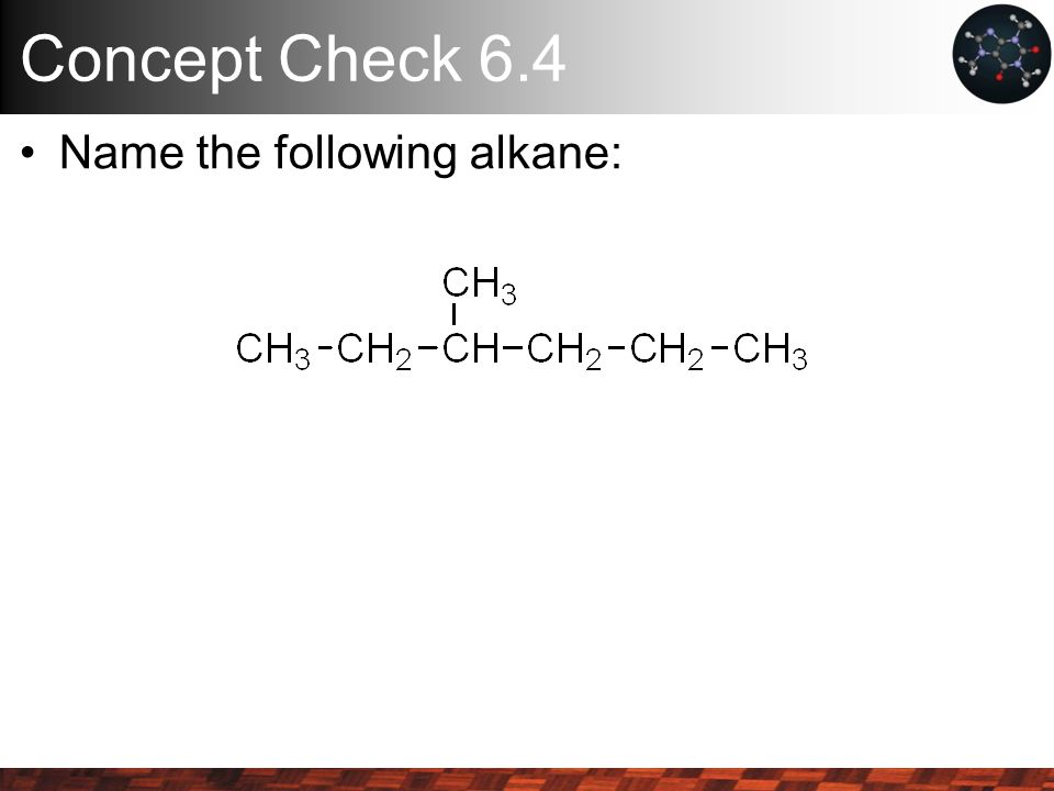 Concept Check 6.4 Name the following alkane: