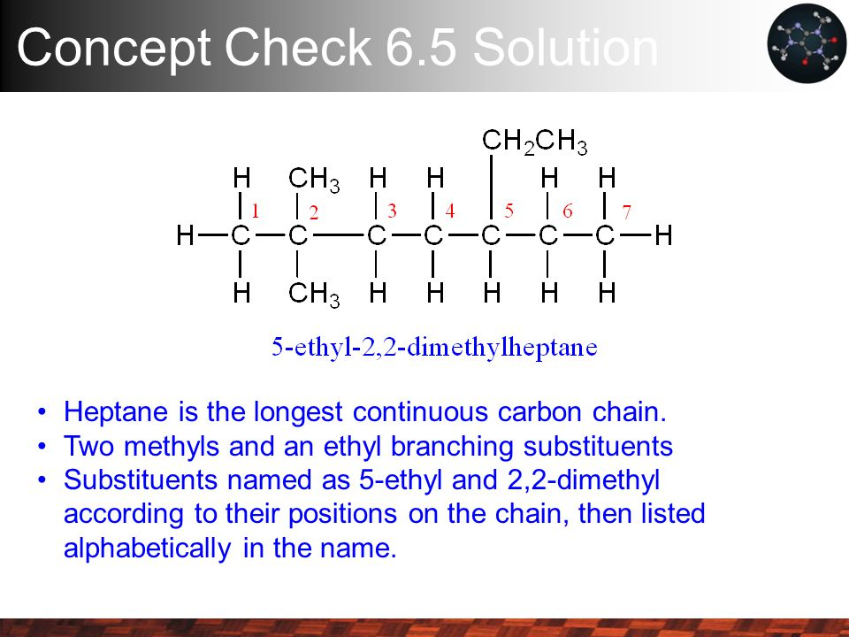 Concept Check 6.5 Solution Heptane is the longest continuous carbon chain.