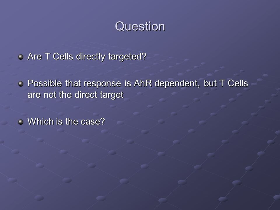 Question Are T Cells directly targeted.
