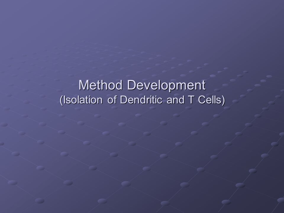Method Development (Isolation of Dendritic and T Cells)