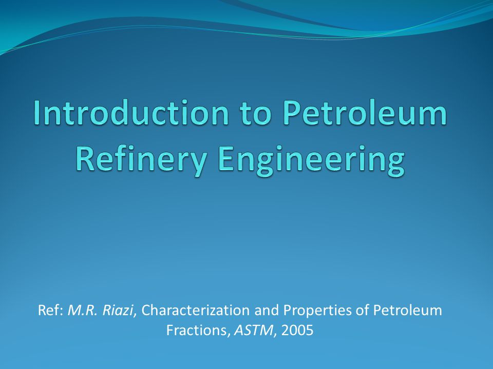 Ref: M.R. Riazi, Characterization and Properties of Petroleum Fractions, ASTM, 2005