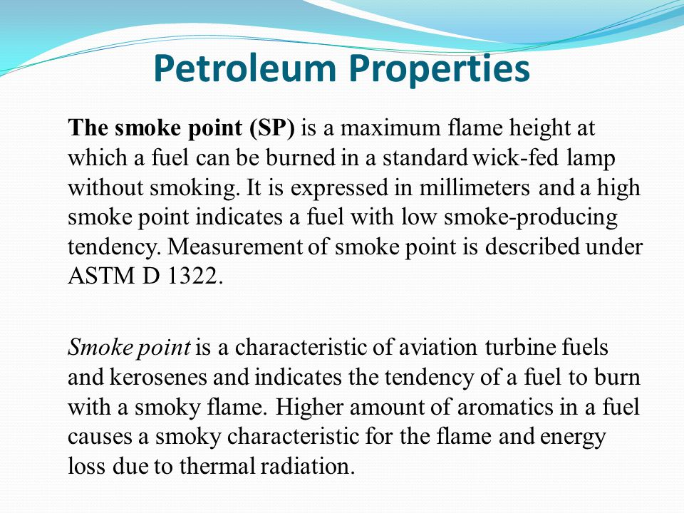 Petroleum Properties The smoke point (SP) is a maximum flame height at which a fuel can be burned in a standard wick-fed lamp without smoking.