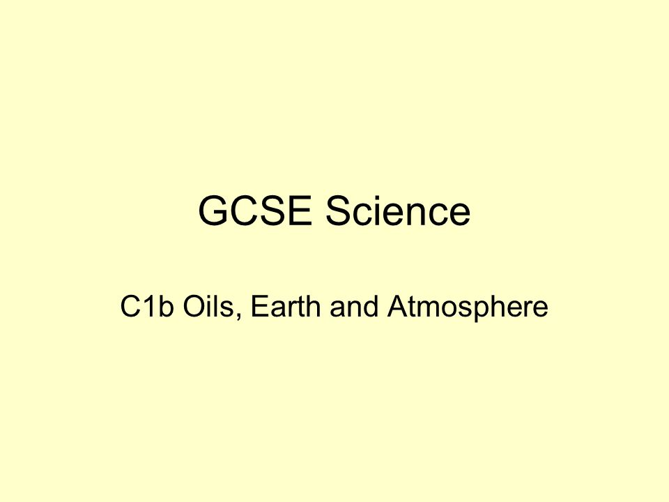 GCSE Science C1b Oils, Earth and Atmosphere