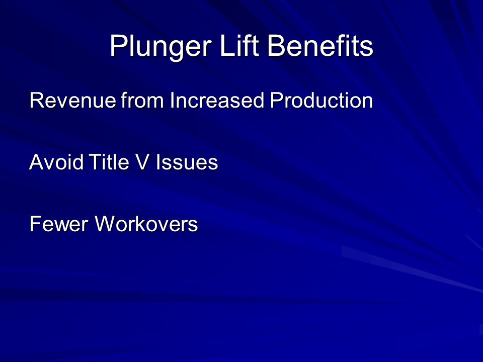 Plunger Lift Benefits Revenue from Increased Production Avoid Title V Issues Fewer Workovers