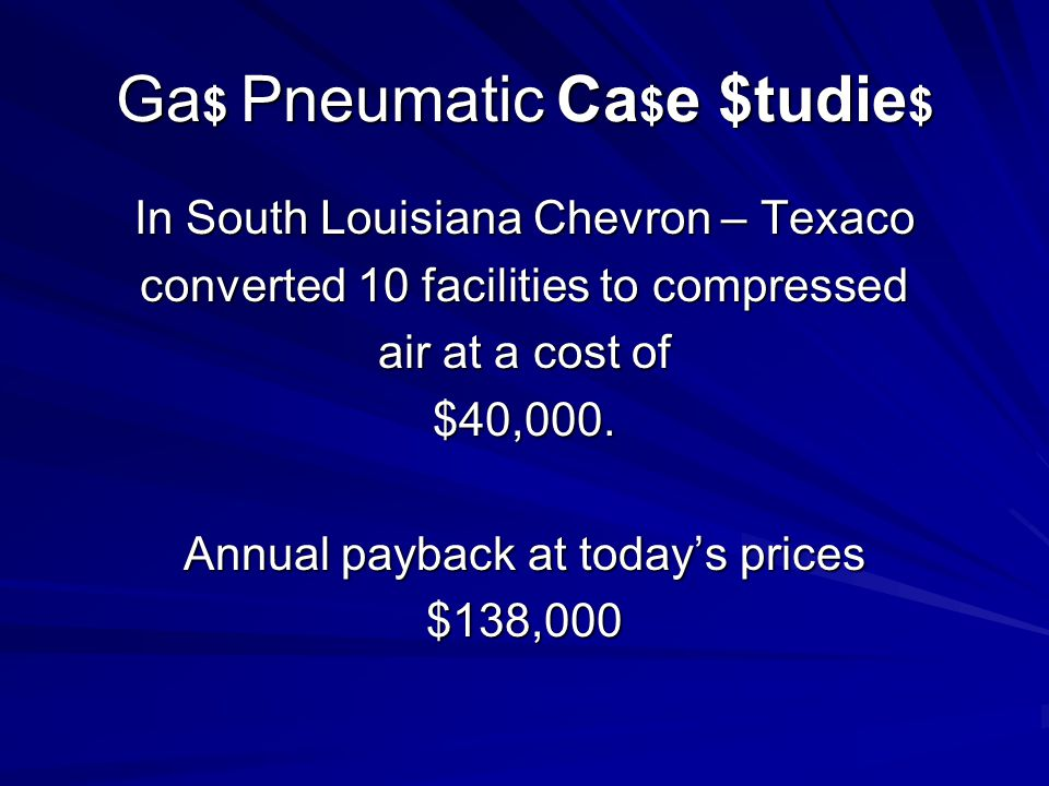 Ga $ Pneumatic Ca $ e $tudie $ In South Louisiana Chevron – Texaco converted 10 facilities to compressed air at a cost of $40,000.