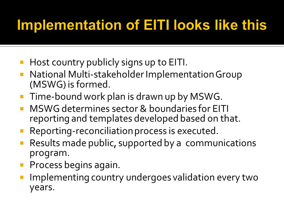  Host country publicly signs up to EITI.  National Multi-stakeholder Implementation Group (MSWG) is formed.  Time-bound work plan is drawn up by MS