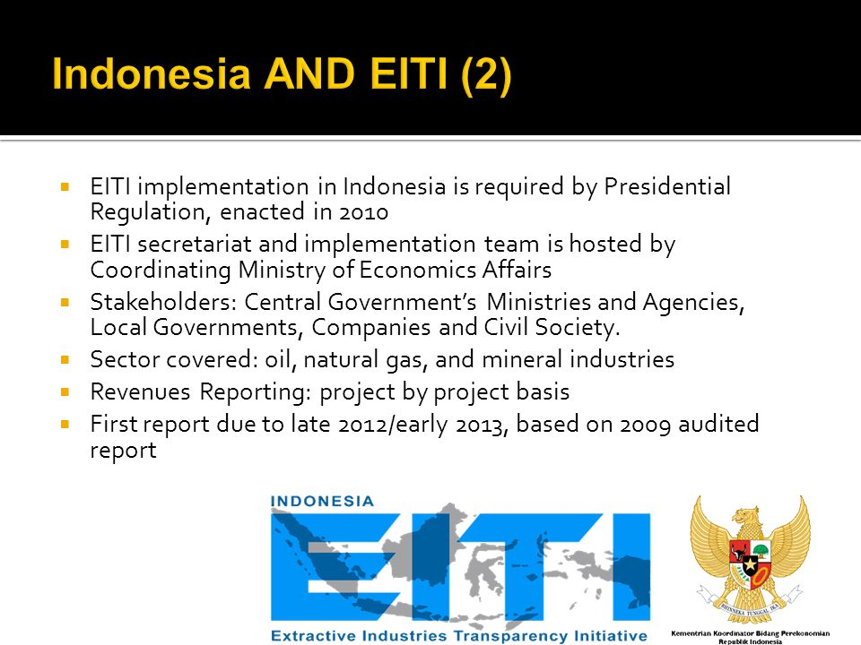  EITI implementation in Indonesia is required by Presidential Regulation, enacted in 2010  EITI secretariat and implementation team is hosted by Coo