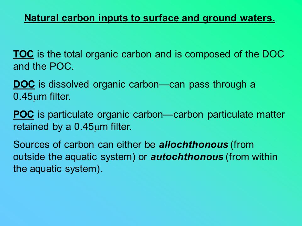 Natural carbon inputs to surface and ground waters. TOC is the total organic carbon and is composed of the DOC and the POC. DOC is dissolved organic c