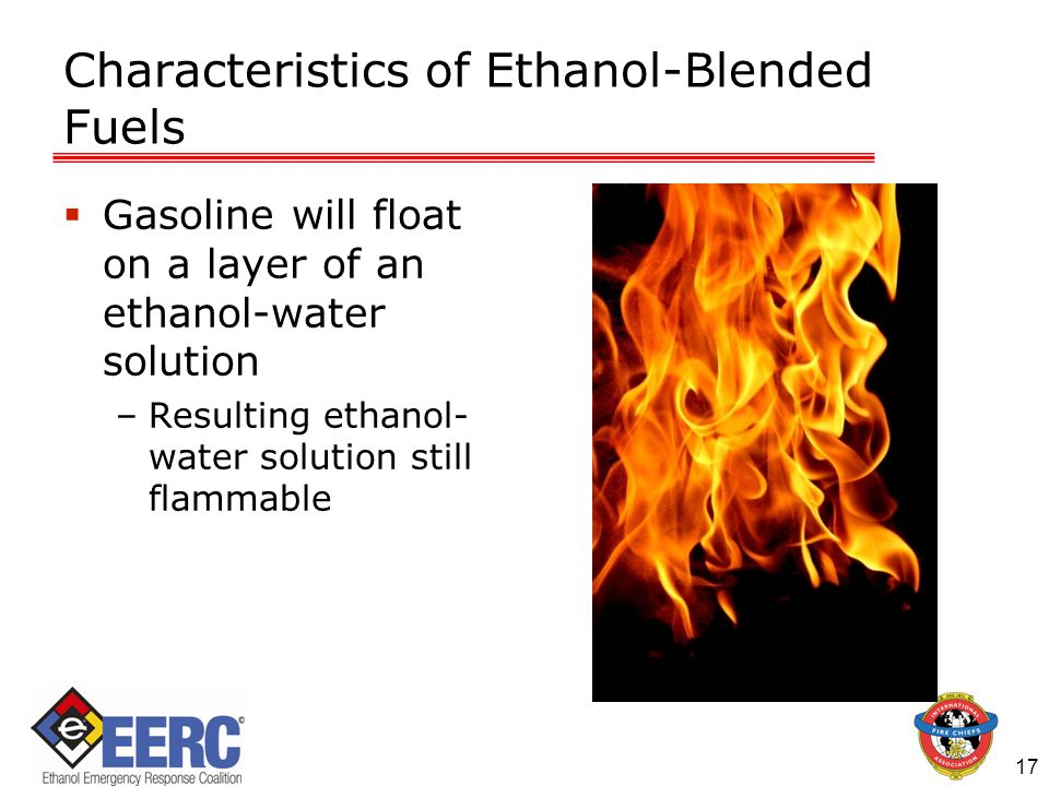 Characteristics of Ethanol-Blended Fuels  Gasoline will float on a layer of an ethanol-water solution –Resulting ethanol- water solution still flammable 17