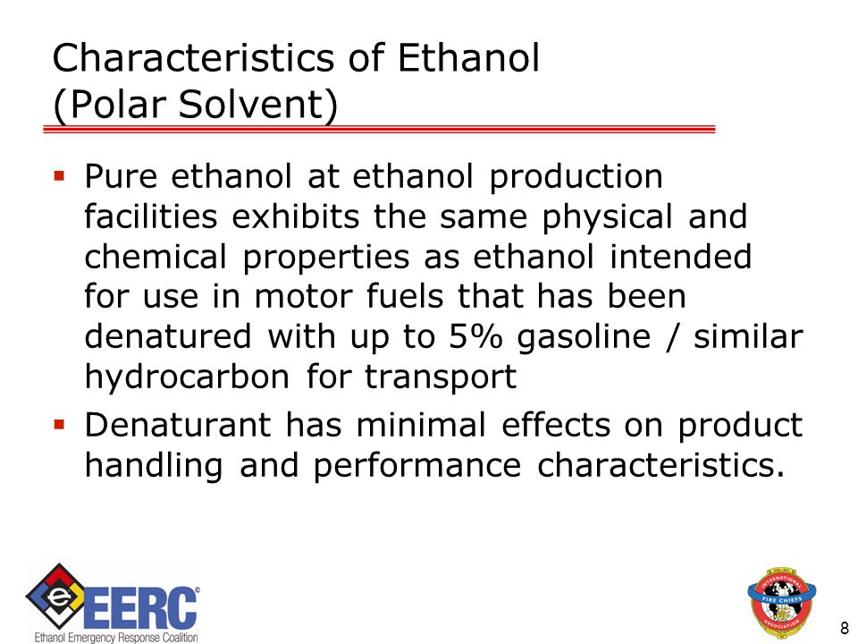 Characteristics of Ethanol (Polar Solvent) 9 Ethanol's Greatest hazard as motor fuel component is flammability: Wider flammable range than gasoline.
