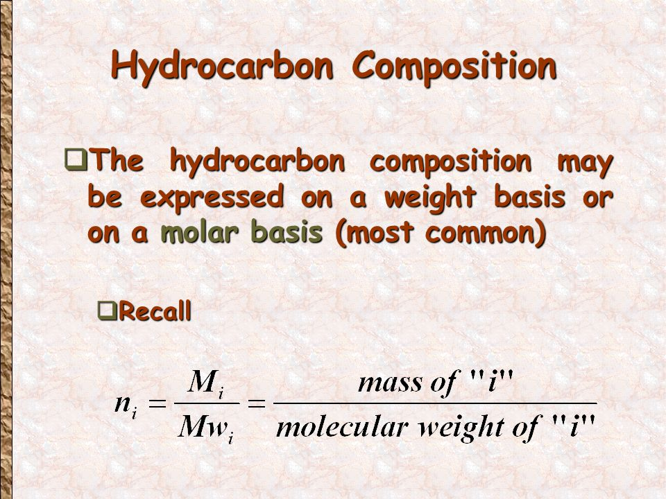 Hydrocarbon Composition  The hydrocarbon composition may be expressed on a weight basis or on a molar basis (most common)  Recall