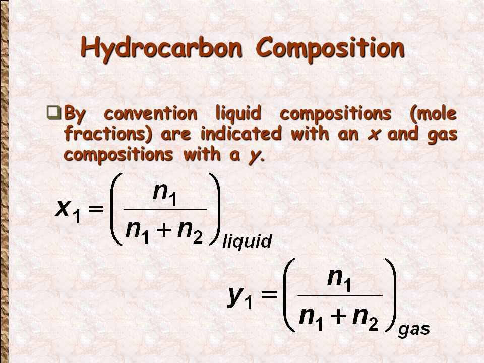 Hydrocarbon Composition  By convention liquid compositions (mole fractions) are indicated with an x and gas compositions with a y.