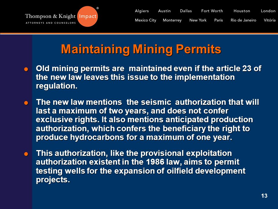 13 Maintaining Mining Permits  Old mining permits are maintained even if the article 23 of the new law leaves this issue to the implementation regula