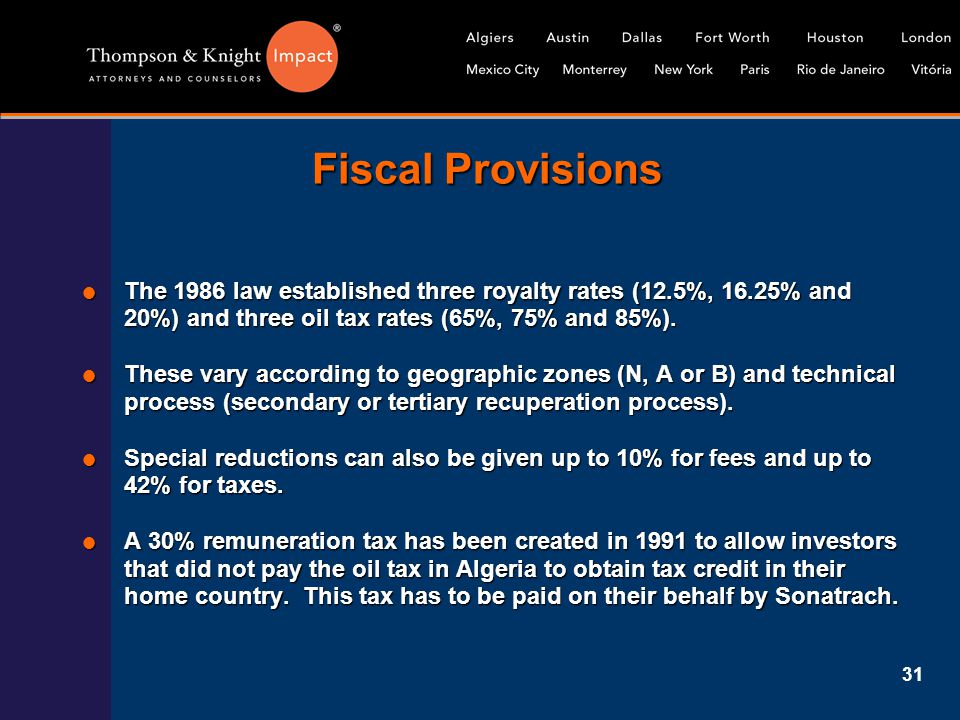 31 Fiscal Provisions  The 1986 law established three royalty rates (12.5%, 16.25% and 20%) and three oil tax rates (65%, 75% and 85%).  These vary a