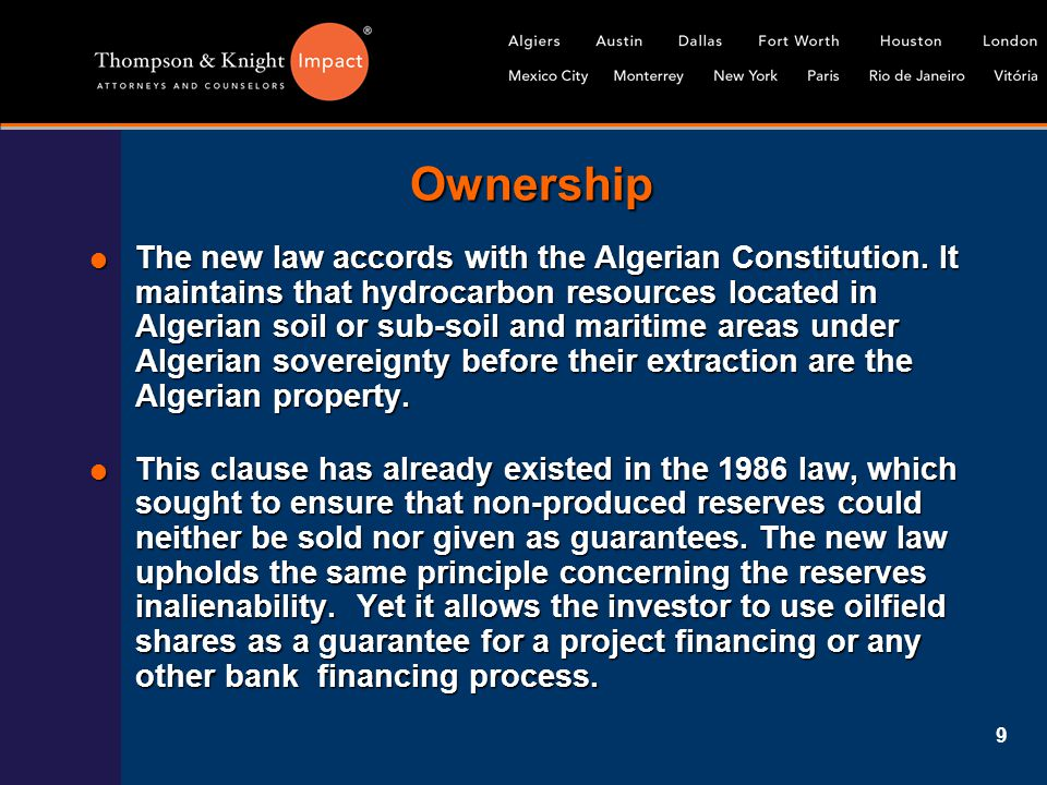 9 Ownership  The new law accords with the Algerian Constitution. It maintains that hydrocarbon resources located in Algerian soil or sub-soil and mar