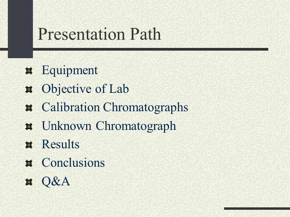 Presentation Path Equipment Objective of Lab Calibration Chromatographs Unknown Chromatograph Results Conclusions Q&A