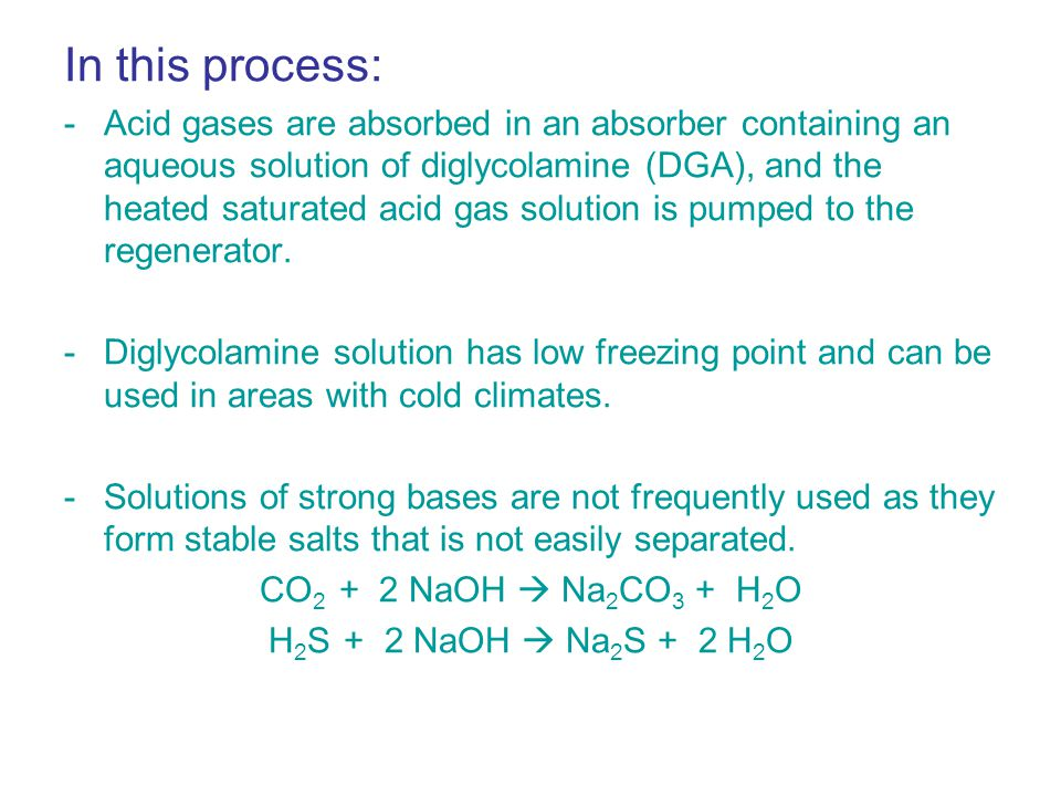In this process: -Acid gases are absorbed in an absorber containing an aqueous solution of diglycolamine (DGA), and the heated saturated acid gas solution is pumped to the regenerator.