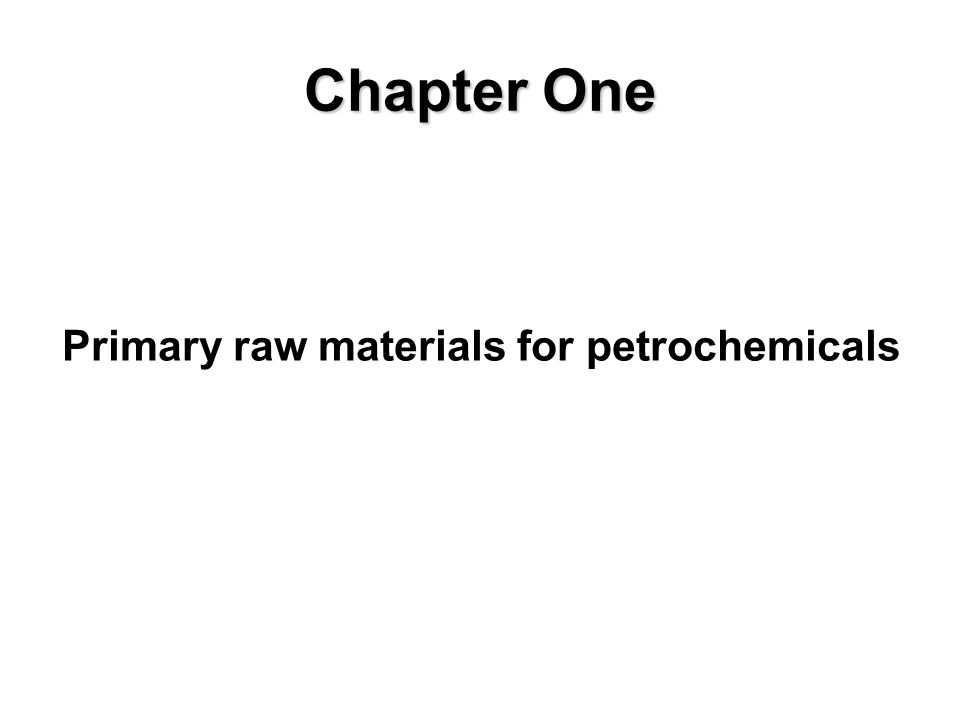 Chapter One Primary raw materials for petrochemicals