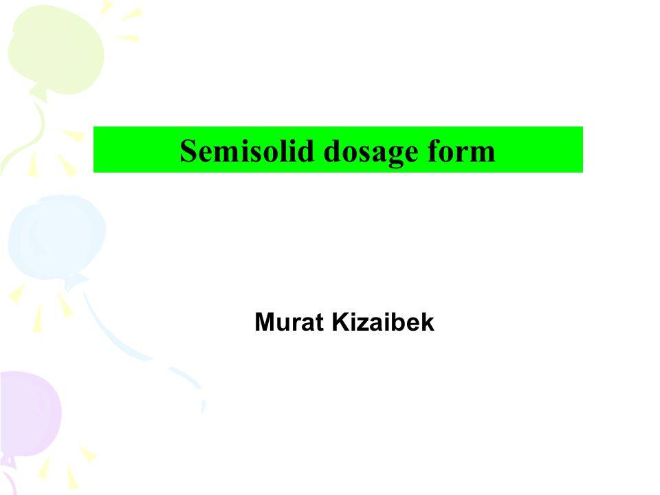 Semisolid dosage form Murat Kizaibek