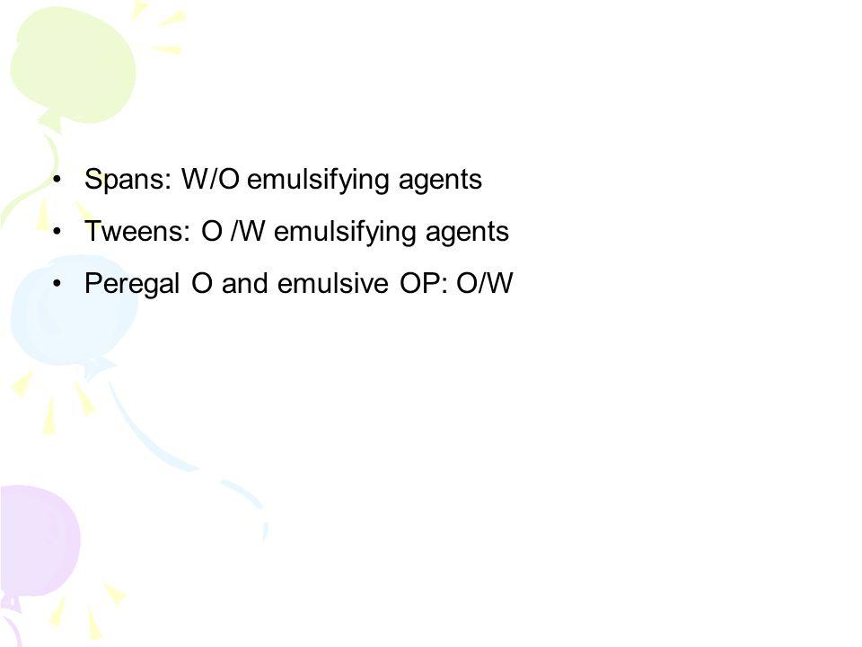 Spans: W/O emulsifying agents Tweens: O /W emulsifying agents Peregal O and emulsive OP: O/W