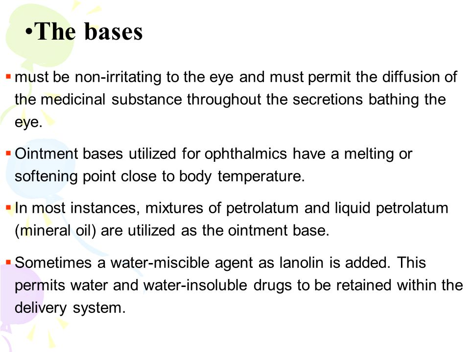 The bases  must be non-irritating to the eye and must permit the diffusion of the medicinal substance throughout the secretions bathing the eye.  Oi