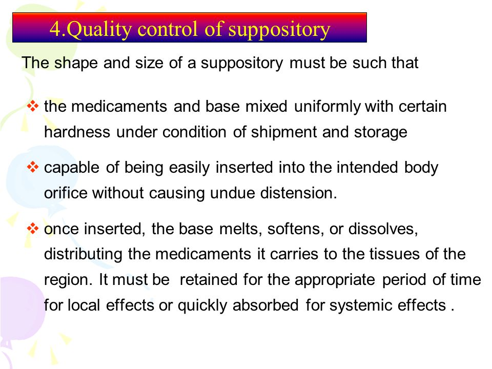 4.Quality control of suppository  the medicaments and base mixed uniformly with certain hardness under condition of shipment and storage  capable of