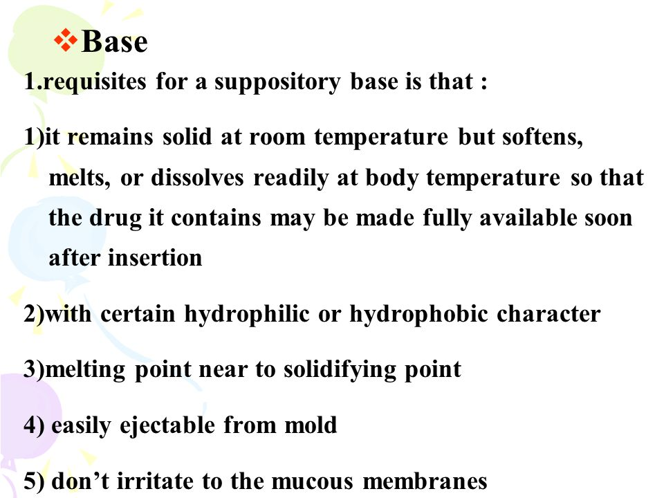 1.requisites for a suppository base is that : 1)it remains solid at room temperature but softens, melts, or dissolves readily at body temperature so t