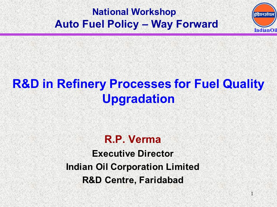 IndianOil 12 R&D's role  Technologies For Environ-friendly Fuels  Tailor-made Catalysts / Additives  Technologies For Future  Alternate Fuels