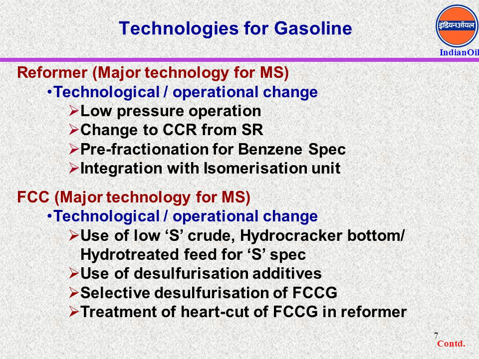 IndianOil 18 Technologies for future Pyrolysis/Steam Reforming  Liquid bio-oil can be pumped and has higher energy volumetric density than biomass  Can be processed in distributed systems or at locations with existing hydrogen infrastructure in large-scale centralized reformers (earlier concept)  Can be co-processed with traditional fossil feedstocks  Biorefinery Integration Produce from residues
