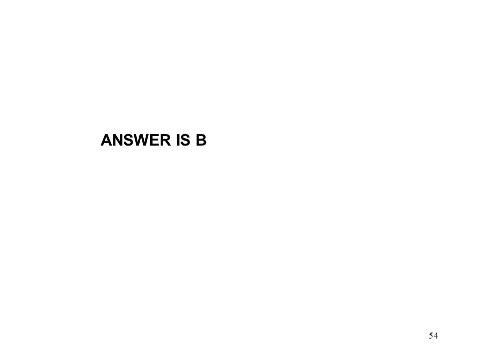 54 ANSWER IS B