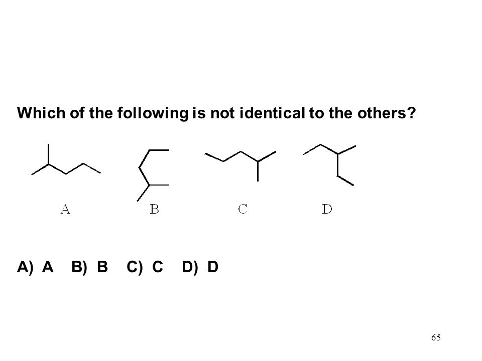 65 Which of the following is not identical to the others? A) A B) B C) C D) D