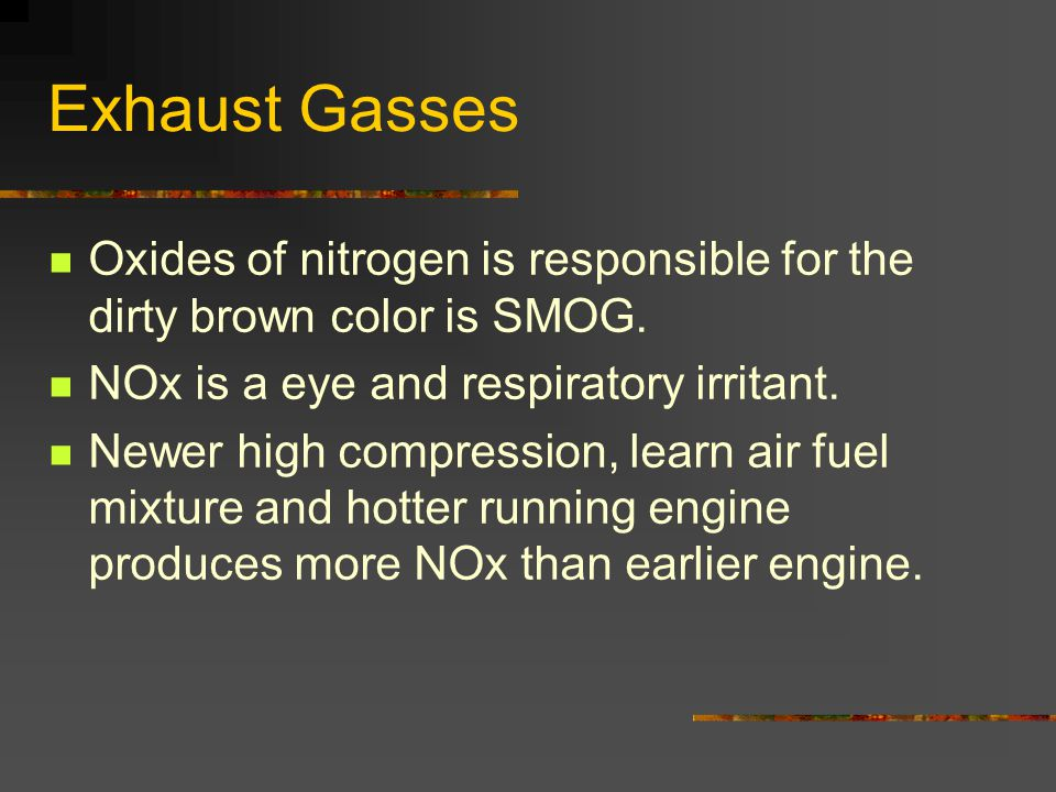 Exhaust Gasses Oxides of nitrogen is responsible for the dirty brown color is SMOG.