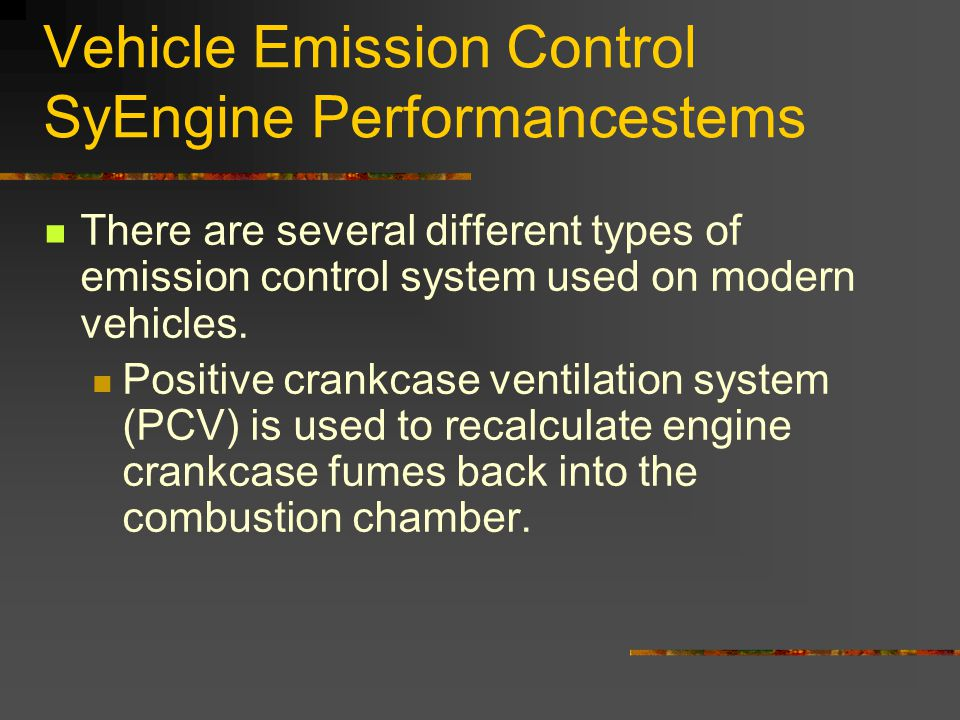 Vehicle Emission Control SyEngine Performancestems There are several different types of emission control system used on modern vehicles.