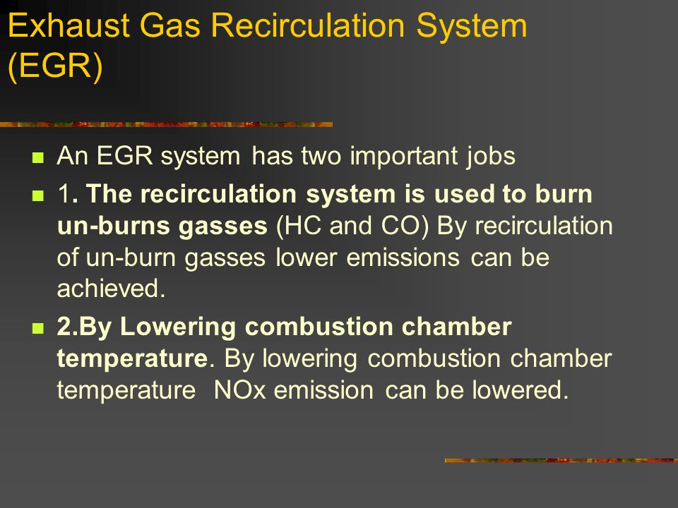 Exhaust Gas Recirculation System (EGR) An EGR system has two important jobs 1.