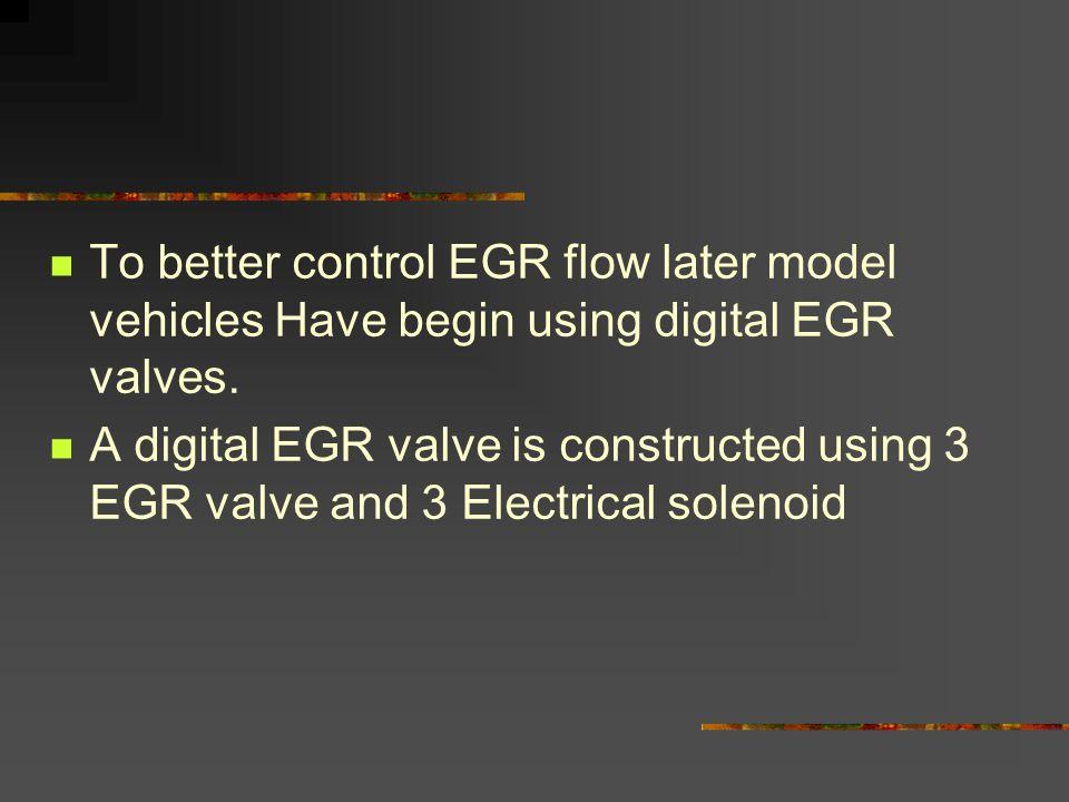 To better control EGR flow later model vehicles Have begin using digital EGR valves. A digital EGR valve is constructed using 3 EGR valve and 3 Electr
