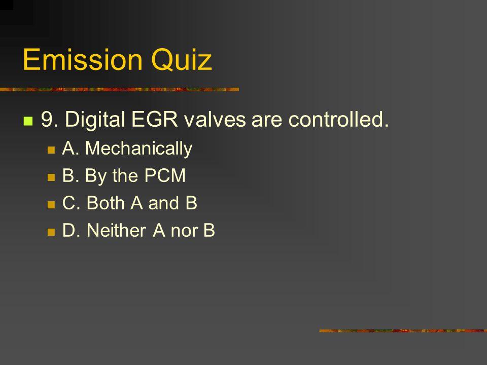 Emission Quiz 9. Digital EGR valves are controlled.
