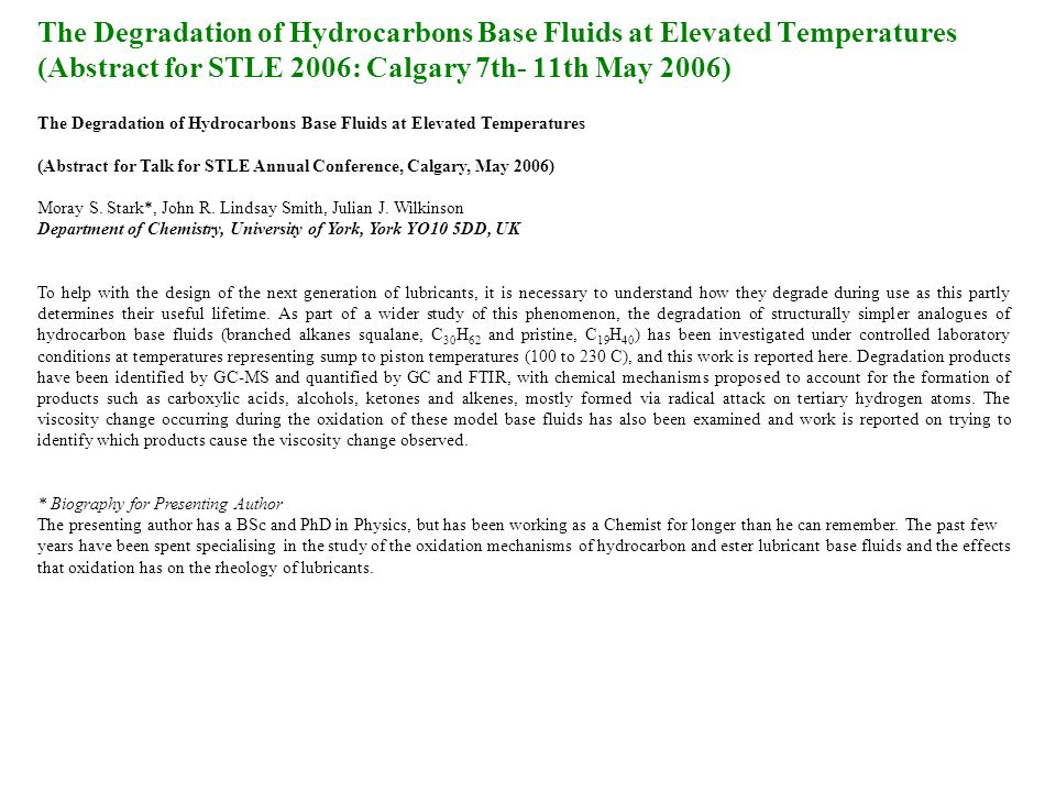 The Degradation of Hydrocarbons Base Fluids at Elevated Temperatures (Abstract for STLE 2006: Calgary 7th- 11th May 2006) The Degradation of Hydrocarbons Base Fluids at Elevated Temperatures (Abstract for Talk for STLE Annual Conference, Calgary, May 2006) Moray S.