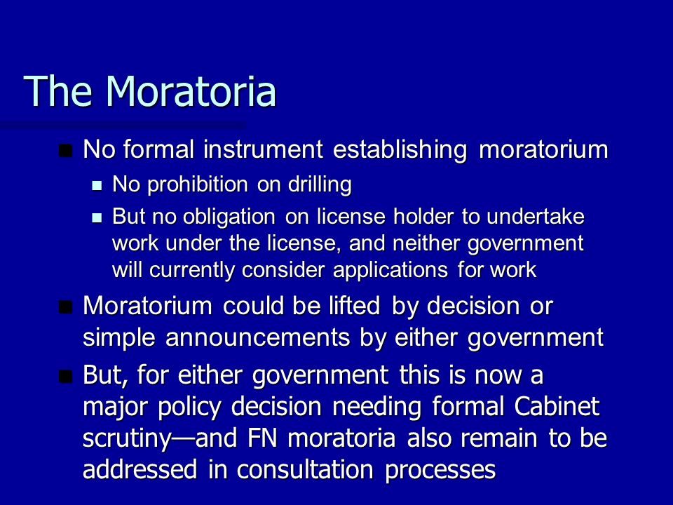 The Moratoria No formal instrument establishing moratorium No formal instrument establishing moratorium No prohibition on drilling No prohibition on d