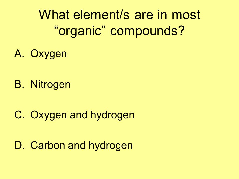 What element/s are in most organic compounds.